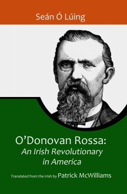 O'Donovan Rossa: An Irish Revolutionary in America