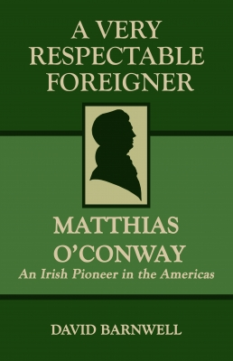 A Very Respectable Foreigner: Matthias O'Conway, An Irish Pioneer in the Americas